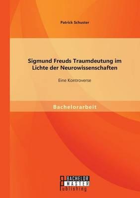 Sigmund Freuds Traumdeutung Im Lichte Der Neurowissenschaften: Eine Kontroverse (Paperback)