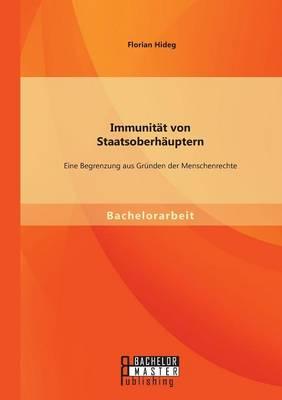 Immunitat Von Staatsoberhauptern: Eine Begrenzung Aus Grunden Der Menschenrechte (Paperback)
