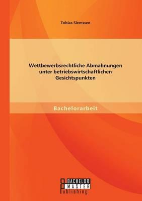 Wettbewerbsrechtliche Abmahnungen Unter Betriebswirtschaftlichen Gesichtspunkten (Paperback)