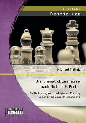Branchenstrukturanalyse Nach Michael E. Porter: Die Bedeutung Von Strategischer Planung Fur Den Erfolg Eines Unternehmens (Paperback)