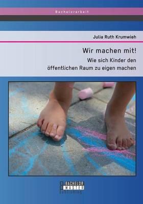 Wir Machen Mit! Wie Sich Kinder Den Offentlichen Raum Zu Eigen Machen (Paperback)