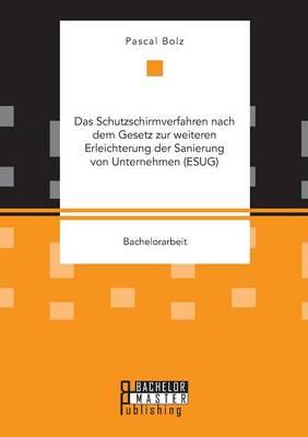 Das Schutzschirmverfahren Nach Dem Gesetz Zur Weiteren Erleichterung Der Sanierung Von Unternehmen (Esug) (Paperback)