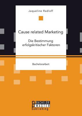 Cause Related Marketing: Die Bestimmung Erfolgskritischer Faktoren (Paperback)