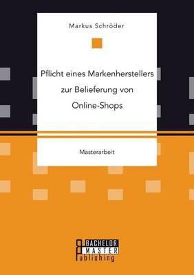 Pflicht Eines Markenherstellers Zur Belieferung Von Online-Shops (Paperback)