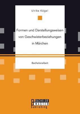 Formen Und Darstellungsweisen Von Geschwisterbeziehungen in Marchen (Paperback)