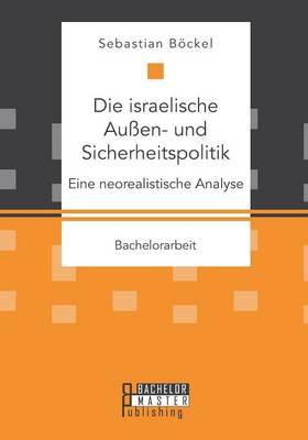 Die Israelische Aussen- Und Sicherheitspolitik: Eine Neorealistische Analyse (Paperback)