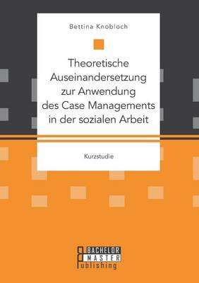 Theoretische Auseinandersetzung Zur Anwendung Des Case Managements in Der Sozialen Arbeit (Paperback)