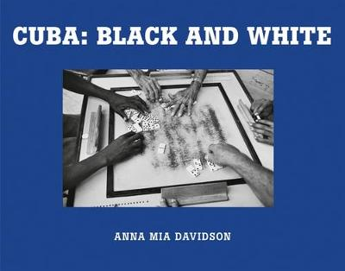 Anna Mia Davidson: Cuba: Black and White (Hardback)
