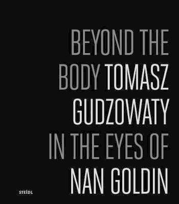 Beyond the Body: Tomasz Gudzowaty in the eyes of Nan Goldin (Hardback)