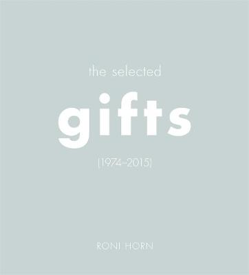 Roni Horn: The Selected Gifts, 1974-2015 (Hardback)