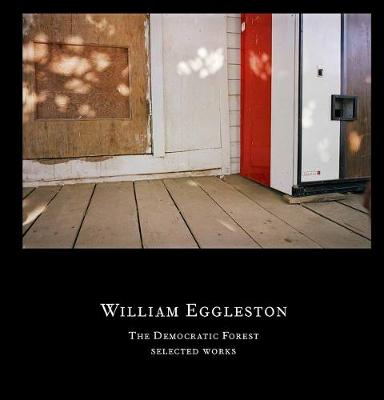 William Eggleston: The Democratic Forest - Selected Works (Hardback)