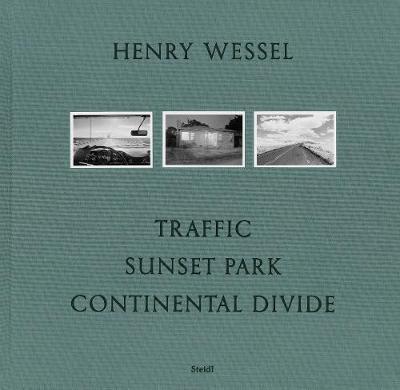 Henry Wessel: Traffic * Sunset Park * Continental Divide (Hardback)