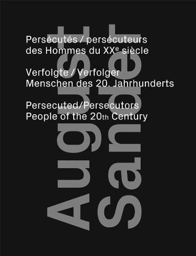 August Sander: Persecuted / Persecutors: People of the 20th Century (Hardback)