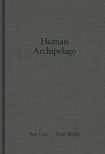 Fazal Sheik: Human Archipelago (Hardback)