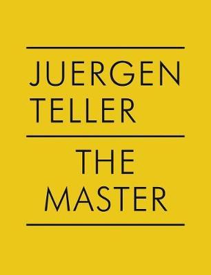 Juergen Teller: The Master IV: Nobuyoshi Araki, William Eggleston, Boris Mikhailov, Charlotte Rampling (Hardback)
