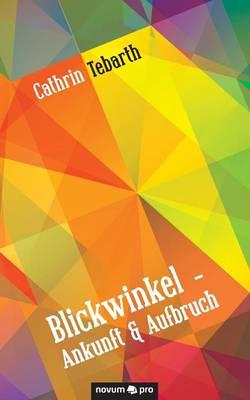 Blickwinkel - Ankunft & Aufbruch (Paperback)