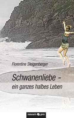 Schwanenliebe - Ein Ganzes Halbes Leben (Paperback)