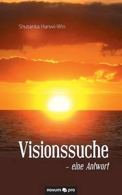 Visionssuche - Eine Antwort (Paperback)