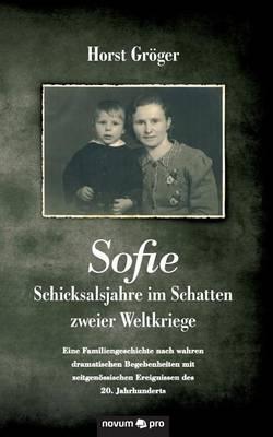 Sofie - Schicksalsjahre Im Schatten Zweier Weltkriege (Paperback)