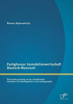 Fachglossar Immobilienwirtschaft Deutsch-Russisch: Eine Untersuchung an Der Schnittstelle Zwischen Terminologielehre Und Lexikographie (Paperback)