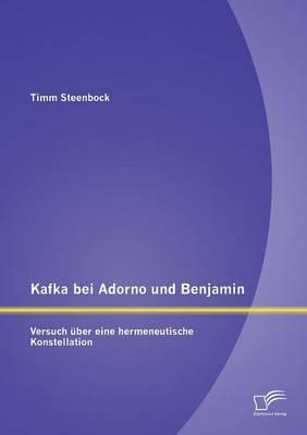 Kafka Bei Adorno Und Benjamin: Versuch Uber Eine Hermeneutische Konstellation (Paperback)