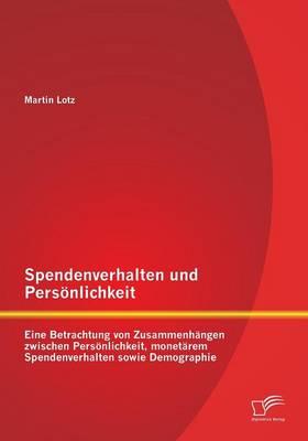 Spendenverhalten Und Personlichkeit: Eine Betrachtung Von Zusammenhangen Zwischen Personlichkeit, Monetarem Spendenverhalten Sowie Demographie (Paperback)