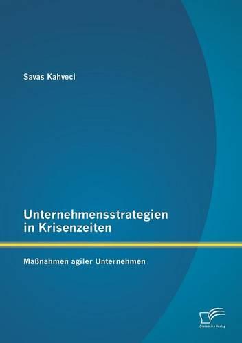 Unternehmensstrategien in Krisenzeiten: Massnahmen Agiler Unternehmen (Paperback)