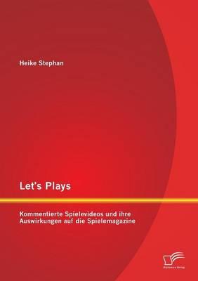 Let's Plays: Kommentierte Spielevideos Und Ihre Auswirkungen Auf Die Spielemagazine (Paperback)