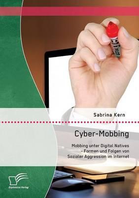 Cyber-Mobbing: Mobbing Unter Digital Natives - Formen Und Folgen Von Sozialer Aggression Im Internet (Paperback)