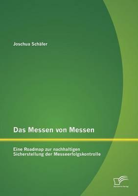 Das Messen Von Messen: Eine Roadmap Zur Nachhaltigen Sicherstellung Der Messeerfolgskontrolle (Paperback)