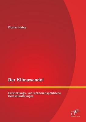 Der Klimawandel: Entwicklungs- Und Sicherheitspolitische Herausforderungen (Paperback)