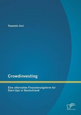 Crowdinvesting: Eine Alternative Finanzierungsform Fur Start-Ups in Deutschland (Paperback)