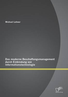 Das Moderne Beschaffungsmanagment Durch Einbindung Von Informationstechnologie (Paperback)