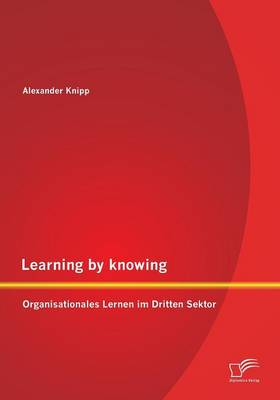 Learning by Knowing: Organisationales Lernen Im Dritten Sektor (Paperback)