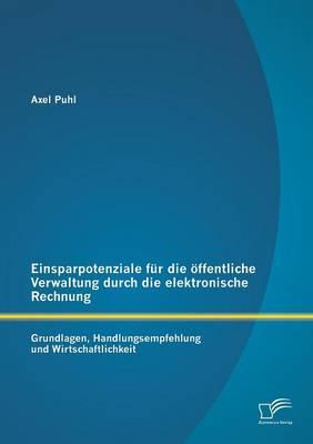 Einsparpotenziale Fur Die Offentliche Verwaltung Durch Die Elektronische Rechnung: Grundlagen (Paperback)