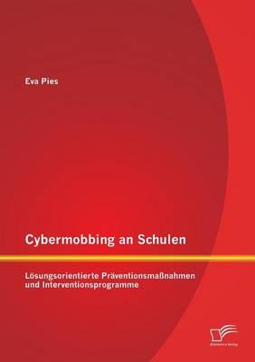 Cybermobbing an Schulen: L sungsorientierte Pr ventionsma nahmen Und Interventionsprogramme (Paperback)