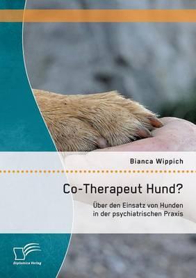 Co-Therapeut Hund? Uber Den Einsatz Von Hunden in Der Psychiatrischen Praxis (Paperback)