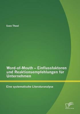 Word-Of-Mouth - Einflussfaktoren Und Reaktionsempfehlungen Fur Unternehmen (Paperback)
