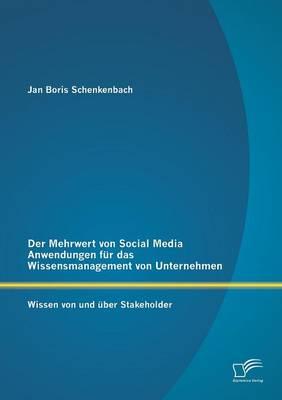 Der Mehrwert Von Social Media Anwendungen Fur Das Wissensmanagement Von Unternehmen: Wissen Von Und Uber Stakeholder (Paperback)