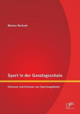Sport in Der Ganztagsschule: Chancen Und Grenzen Von Sportangeboten (Paperback)