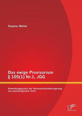 Das Ewige Provisorium 105(1) NR.1, Jgg: Anwendungspraxis Der Heranwachsendenregelung Aus Psychologischer Sicht (Paperback)