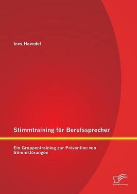 Stimmtraining Fur Berufssprecher: Ein Gruppentraining Zur Pravention Von Stimmstorungen (Paperback)