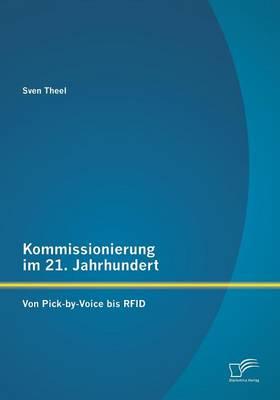 Kommissionierung Im 21. Jahrhundert: Von Pick-By-Voice Bis Rfid (Paperback)
