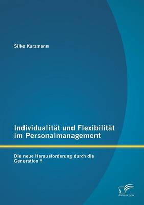 Individualitat Und Flexibilitat Im Personalmanagement: Die Neue Herausforderung Durch Die Generation y (Paperback)