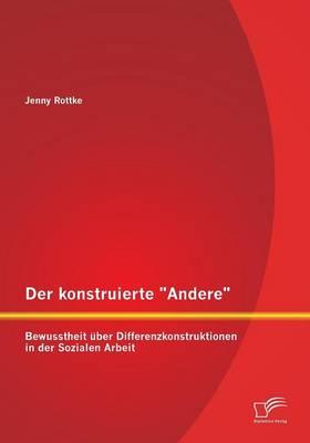 """Der Konstruierte """"Andere"""": Bewusstheit Uber Differenzkonstruktionen in Der Sozialen Arbeit (Paperback)"""