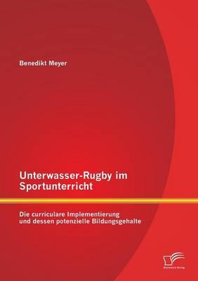 Unterwasser-Rugby Im Sportunterricht: Die Curriculare Implementierung Und Dessen Potenzielle Bildungsgehalte (Paperback)