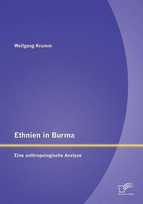 Ethnien in Burma: Eine Anthropologische Analyse (Paperback)