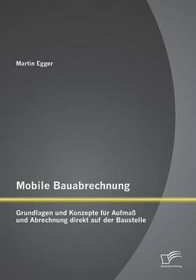 Mobile Bauabrechnung: Grundlagen Und Konzepte Fur Aufmass Und Abrechnung Direkt Auf Der Baustelle (Paperback)