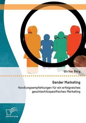 Gender Marketing: Handlungsempfehlungen fur ein erfolgreiches geschlechtsspezifisches Marketing (Paperback)