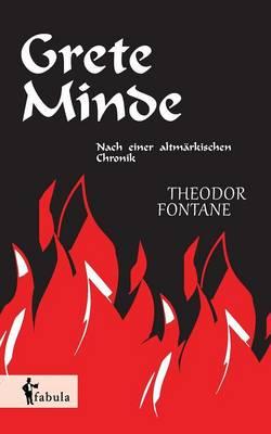 Grete Minde: Nach Einer Altm rkischen Chronik (Paperback)
